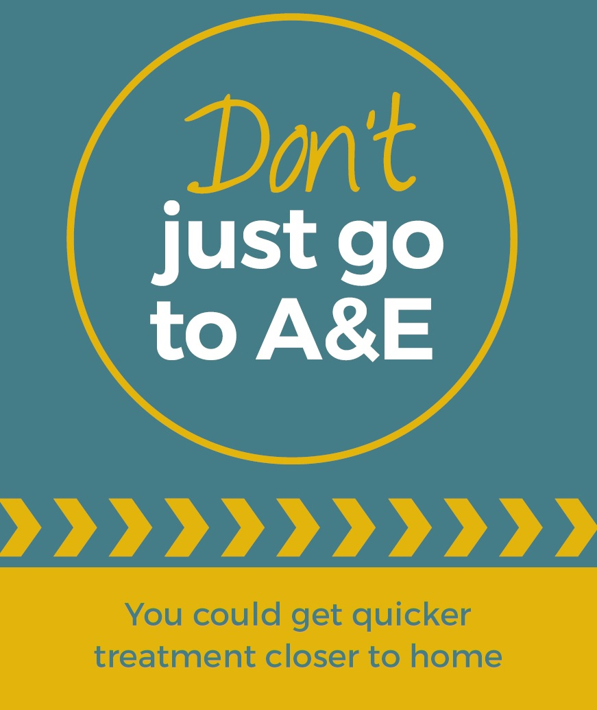 Don't just go to A&E